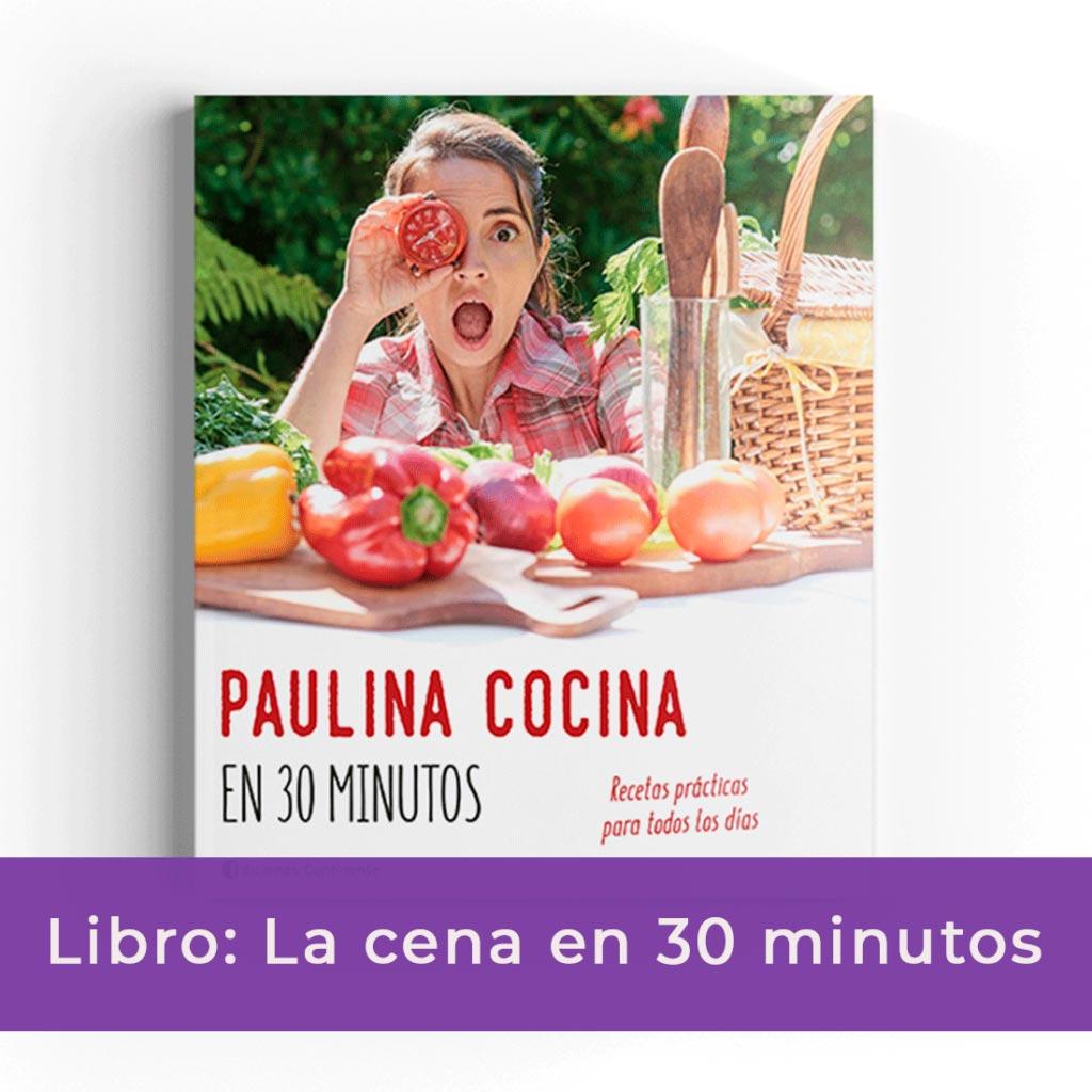 """""""Paulina Cocina en 30 minutos"""" ¡LIBRO!"""